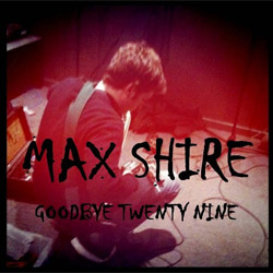 max | Max Shire – Goodbye Twenty Nine