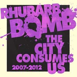 Rhubarb Bomb | Rhubarb Bomb presents: The City Consumes Us   Various Artists