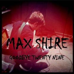 max | Max Shire – Goodbye Twenty Nine